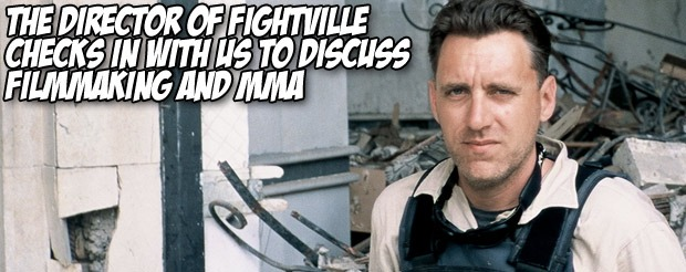 The director of Fightville checks in with us to discuss filmmaking and MMA
