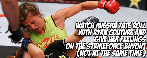 Watch Miesha Tate roll with Ryan Couture and give her feelings on the Strikeforce buyout (not at the same time)