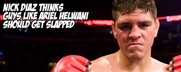 Nick Diaz thinks guys like Ariel Helwani should get slapped