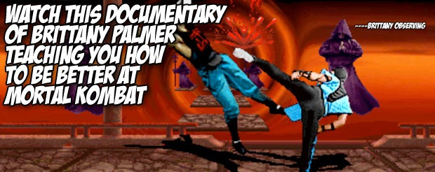 Watch this documentary of Brittany Palmer teaching you how to be better at Mortal Kombat