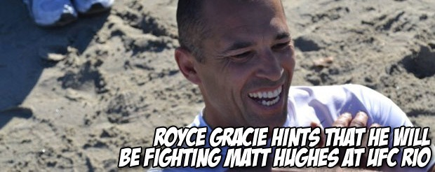 Royce Gracie hints that he will be fighting Matt Hughes at UFC Rio