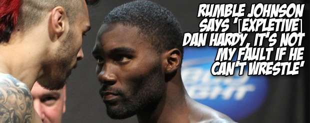 Rumble Johnson says '[Expletive] Dan Hardy, it's not my fault if he can't wrestle'