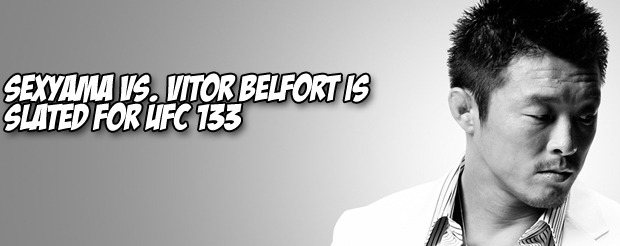 Sexyama vs. Vitor Belfort is slated for UFC 133