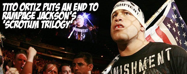 Tito Ortiz puts an end to Rampage Jackson's 'Scrotum Trilogy'