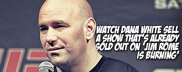 Watch Dana White sell a show that's already sold out on 'Jim Rome is Burning'