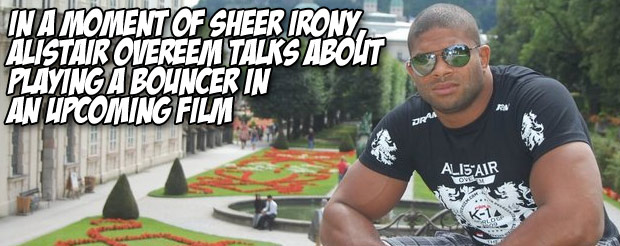 In a moment of sheer irony, Alistair Overeem talks about playing a bouncer in an upcoming film