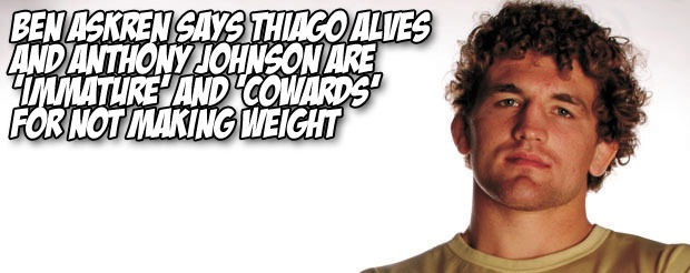 Ben Askren says Thiago Alves and Anthony Johnson are 'immature' and 'cowards' for not making weight