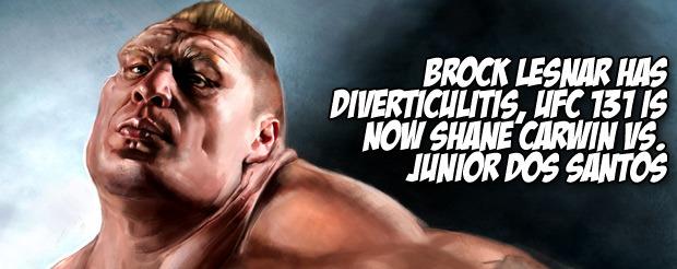 Brock Lesnar has diverticulitis, UFC 131 is now Shane Carwin vs. Junior Dos Santos