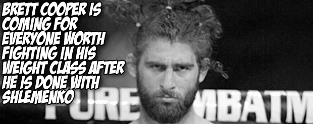 Brett Cooper is coming for everyone worth fighting in his weight class after he is done with Shlemenko