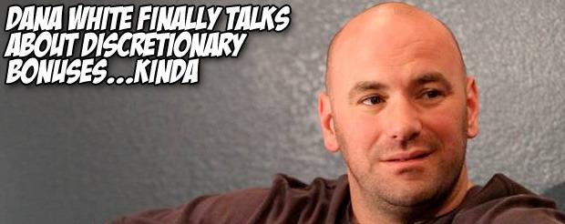 Dana White finally talks about discretionary bonuses…kinda
