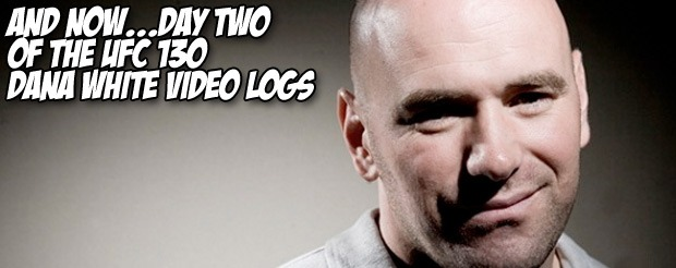 And now, day two of the UFC 130 Dana White video logs