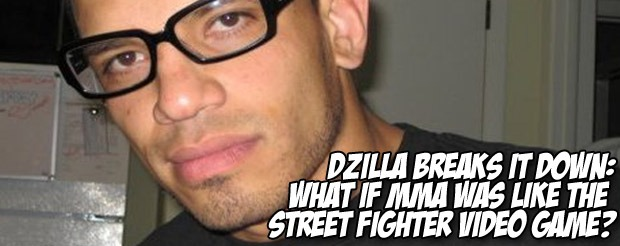 D-Zilla breaks it down: What If MMA was like the Street Fighter video game?