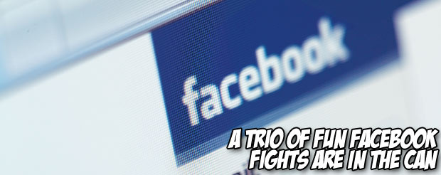 A trio of fun Facebook fights are in the can
