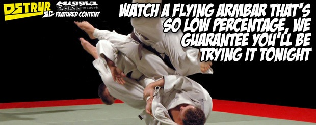 Watch a flying armbar that's so low percentage, we guarantee you'll be trying it tonight