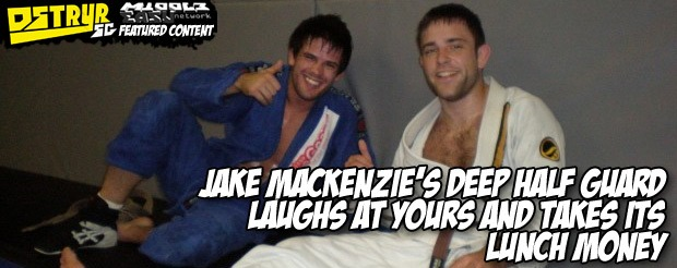 Jake Mackenzie's deep half guard laughs at yours and takes its lunch money