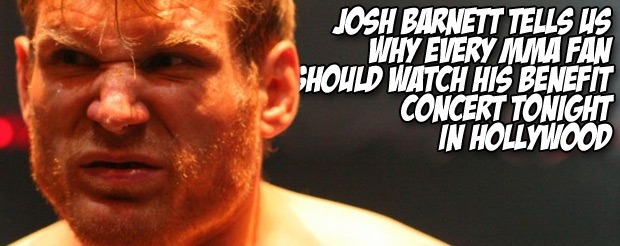 Josh Barnett tells us why every MMA fan should watch his benefit concert tonight in Hollywood