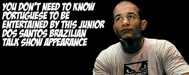 You don't need to know Portuguese to be entertained by this Junior Dos Santos Brazilian talk show appearance