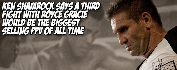 Ken Shamrock says a third fight with Royce Gracie would be the biggest selling PPV of all time