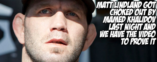 Matt Lindland got choked out by Mamed Khalidov last night and we have the video