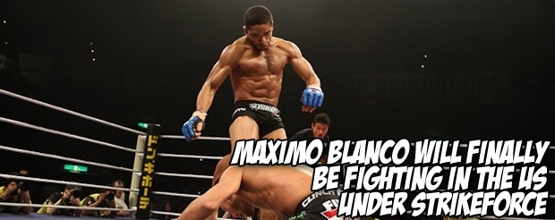 Maximo Blanco will finally be fighting in the US under Strikeforce