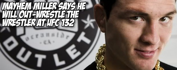 Mayhem Miller says he will out-wrestle the wrestler at UFC 132
