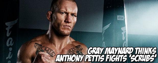 Gray Maynard thinks Anthony Pettis fights 'scrubs'