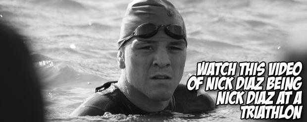 Watch this video of Nick Diaz being Nick Diaz at a triathlon