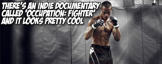 There's an indie documentary called 'Occupation: Fighter', and it looks pretty cool