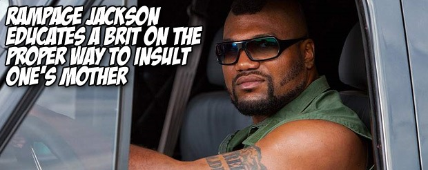 Rampage Jackson educates a Brit on the proper way to insult one's mother