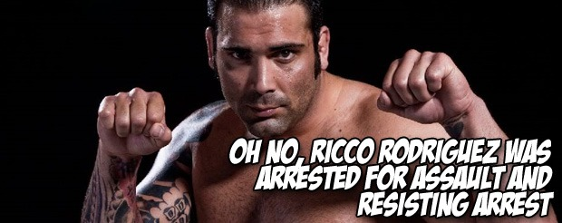 Oh no, Ricco Rodriguez was arrested for assault and resisting arrest