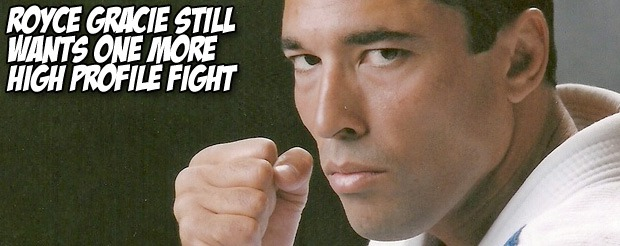 Royce Gracie still wants one more high profile fight