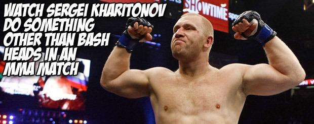 Watch Sergei Kharitonov do something other than bash heads in an MMA match