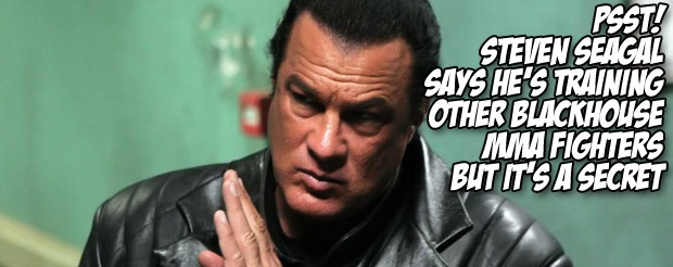 Steven Seagal says he's training other Blackhouse MMA fighters but it's a secret