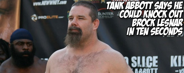 Tank Abbott says he could knock out Brock Lesnar in ten seconds