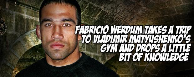 Fabricio Werdum takes a trip to Vladimir Matyushenko's gym and drops a little bit of knowledge