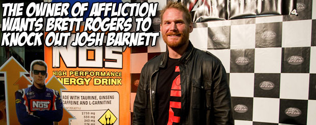 The owner of Affliction wants Brett Rogers to knock out Josh Barnett