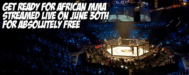 Get ready for African MMA streamed live on June 30th for absolutely FREE