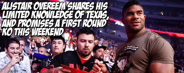 Alistair Overeem shares his limited knowledge of Texas, and promises a first round KO this weekend