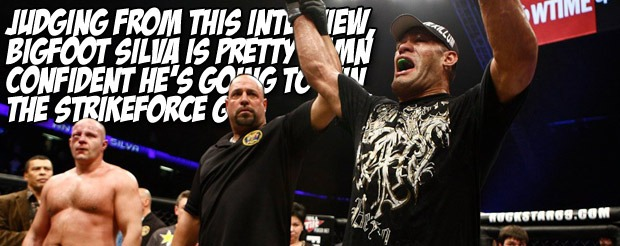 Judging from this interview, Bigfoot Silva is pretty damn confident he's going to win the Strikeforce GP