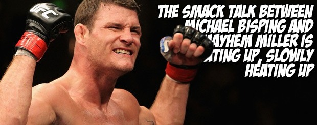 The smack talk between Michael Bisping and Mayhem Miller is heating up, slowly heating up