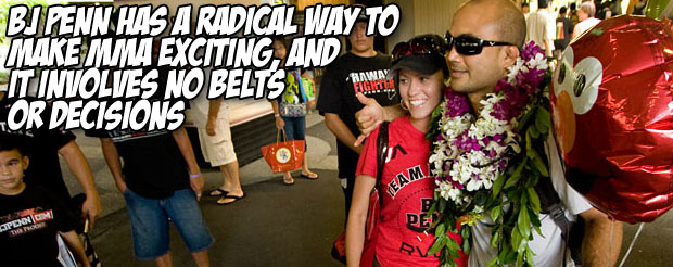BJ Penn has a radical way to make MMA exciting, and it involves no belts OR decisions