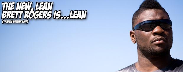 The new, lean Brett Rogers is…lean