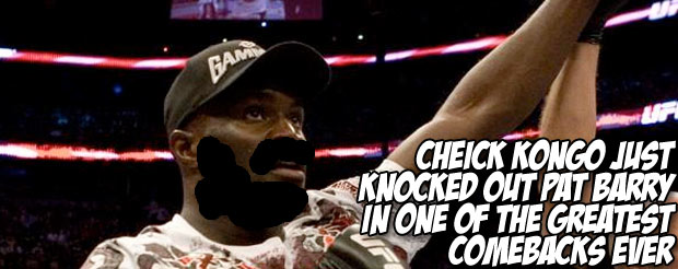 Cheick Kongo just knocked out Pat Barry in one of the greatest comebacks ever
