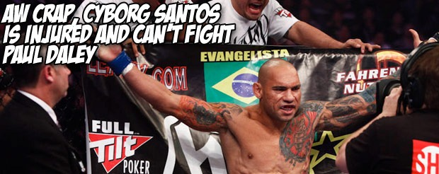 Aw crap, Cyborg Santos is injured and can't fight Paul Daley