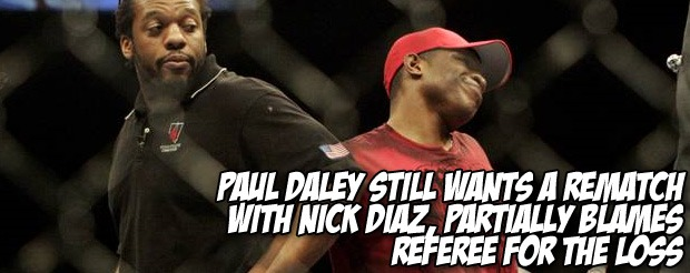 Paul Daley still wants a rematch with Nick Diaz, partially blames referee for the loss