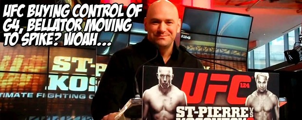 UFC buying control of G4, Bellator moving to Spike? Woah…