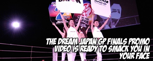 The DREAM Japan GP Finals promo video is ready to smack you in your face