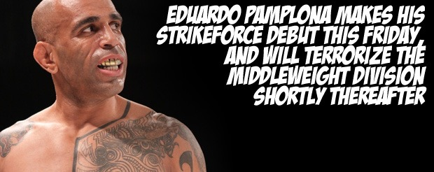 Eduardo Pamplona makes his Strikeforce debut this Friday, and will terrorize the middleweight division shortly thereafter