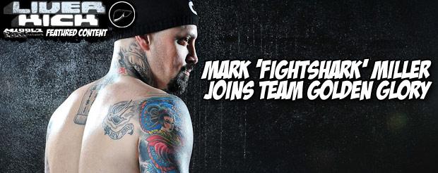 Mark 'FightShark' Miller joins Team Golden Glory