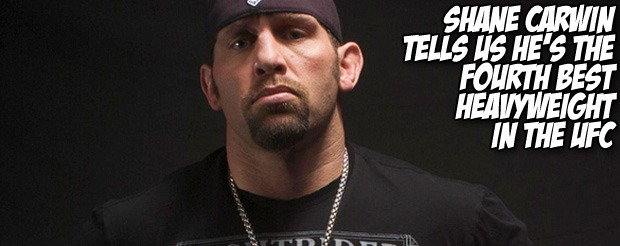 Shane Carwin tells us he's the fourth best heavyweight in the UFC